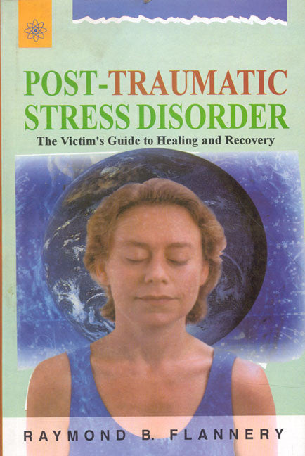 Post-Traumatic Stress Disorder: The Victim's Guide to Healing and Recovery