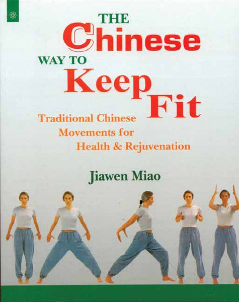 The Chinese Way To Keep Fit: Information and Exercises