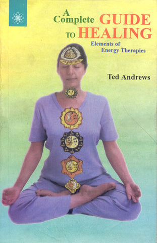 A Complete Guide To Healing: Elements of Energy Therapies