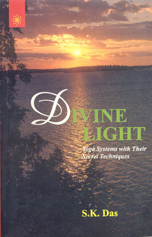 Divine Light: Yoga Systems with Their Secret Techniques
