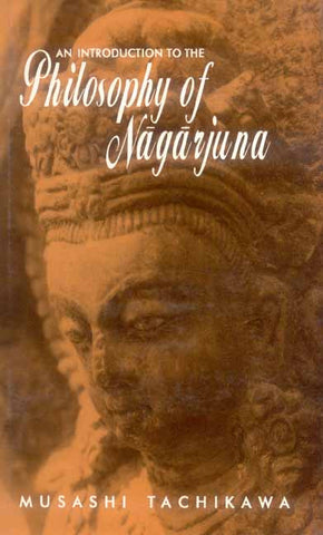 An Introduction to the Philosophy of Nagarjuna