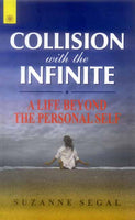 Collision With The Infinite: A Life Beyond the Personal Self