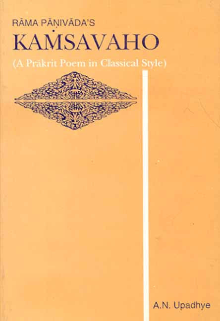 Kamsavaho Of Rama Panivada: A Prakrit Poem in Classical Style Text and Chaya Critically