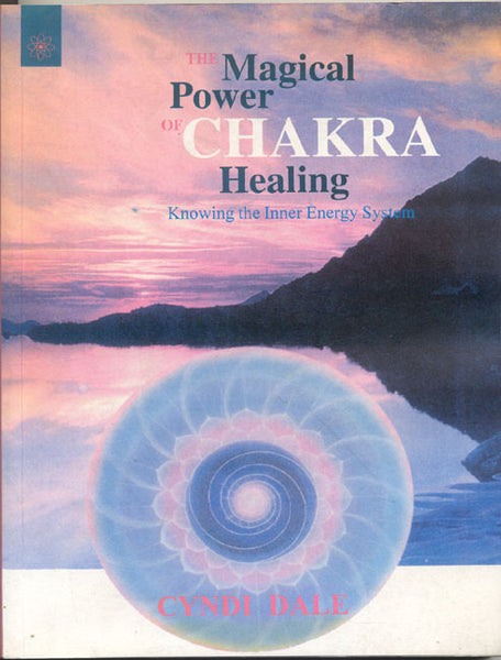 The Magical Power Of Chakra Healing: The Revolutionary 32-Center Energy System