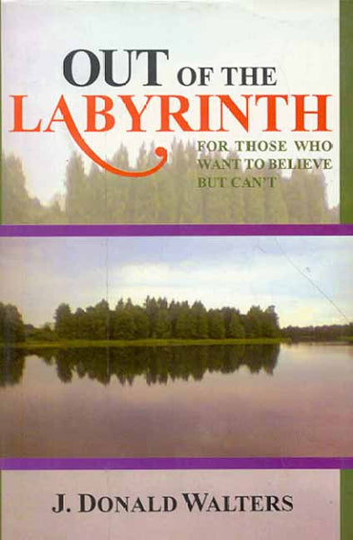 Out of the Labyrinth: For those who want to believe but Can't