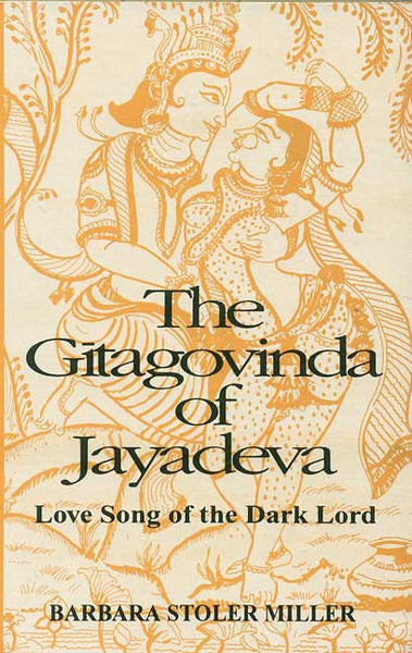 The Gitagovinda of Jayadeva: Love Song of the Dark Lord