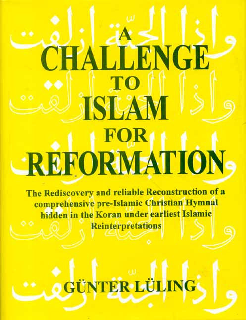 A Challenge To Islam For Reformation: The Rediscovery And Reliable Reconstruction Of A
