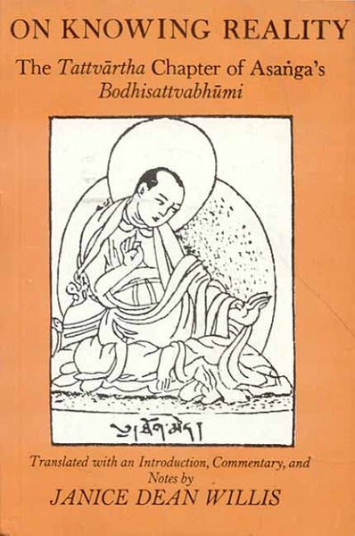 On Knowing Reality: The Tattvartha Chapter of Asanga's Bodhisattva Bhumi