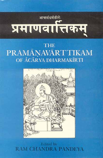 The Pramanavarttikam of Acarya Dharmakirti: With the commentaries Svopajnavrti of the author and Pramanavarttikavrtti of Manorathanandin