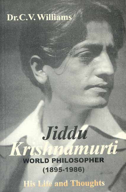 Jiddu Krishnamurti- His Life and thoughts: World Philosopher 1895-1986