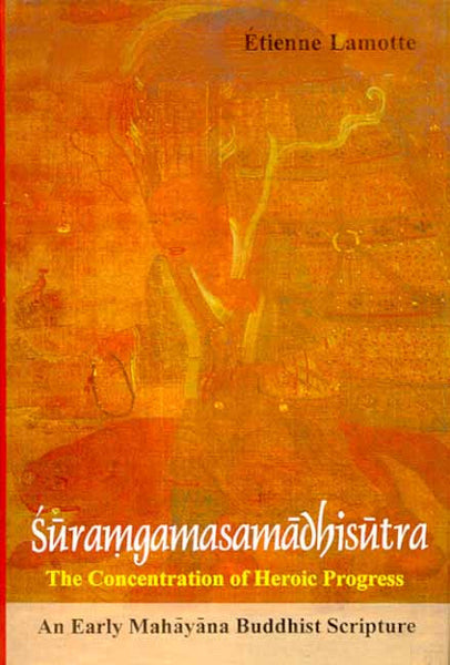 Suramgamasamadhisutra: The Concentration Of Heroic Progress