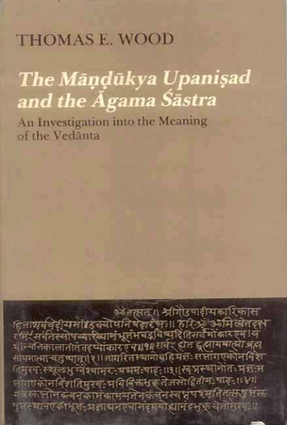 The Mandukya Upanisad and the Agama Sastra: An Investigation into the Meaning of the Vedanta