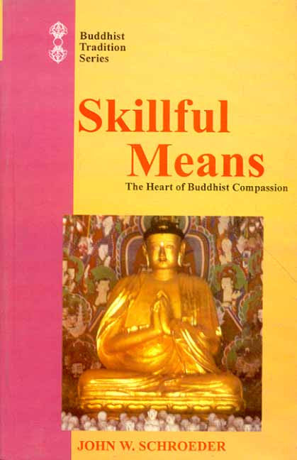 Skillful Means: The Heart of Buddhsit Compassion