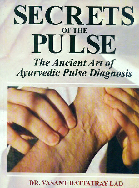 Secrets of the Pulse: The Ancient Art of Ayurvedic Pulse Diagnosis