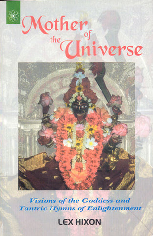 Mother of the Universe: Visions of the Goddess and Tantric Hymns of Enlightenment