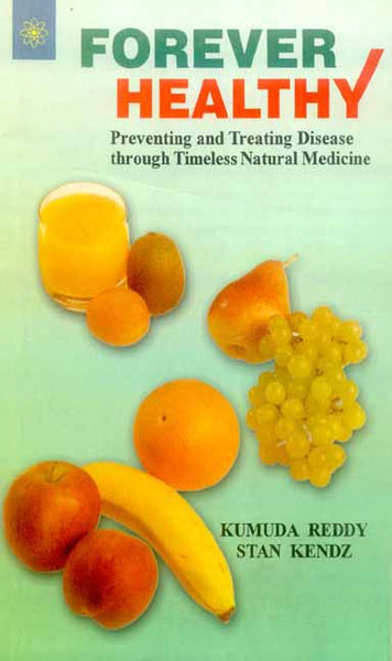 Forever Healthy: Preventing and Treating Disease through Timeless Natural Medicine