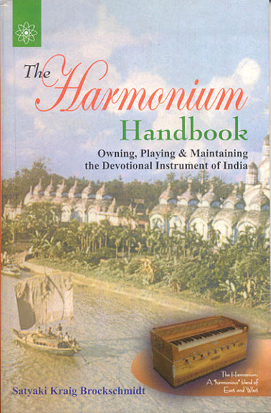The Harmonium Handbook: Owning, Playing & Maintaining the Devotional Instrument of India
