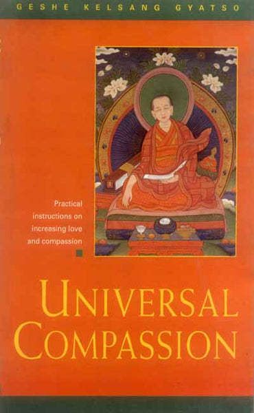 Universal Compassion: Practical instructions on increasing love and compassion