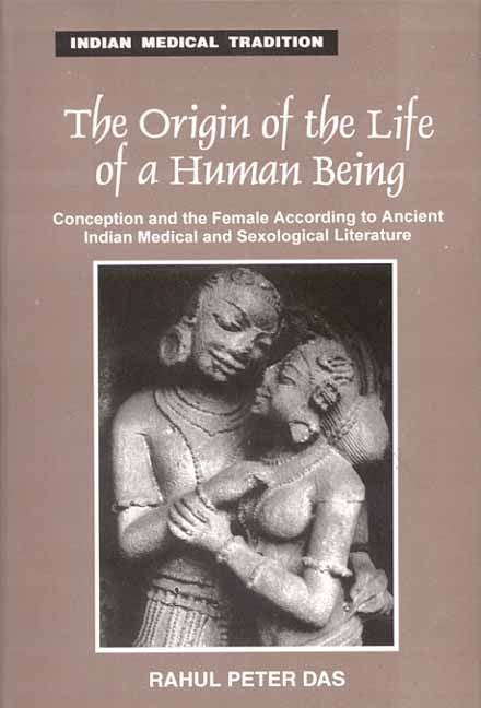 The Origin Of The Life Of a Human Being: Conception and the female according to ancient Indian MedicaL and Sexological literature