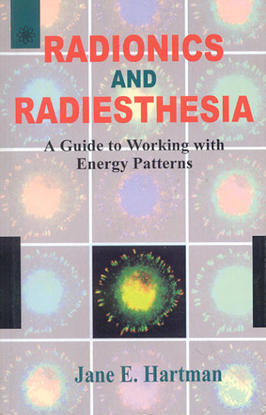 Radionics and Radiesthesia: A Guide to Working with Energy Patterns