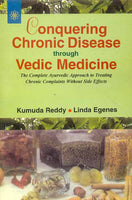 Conquering Chronic Disease Through Vedic Medicine: The complete Ayurvedic Approach to side; effects