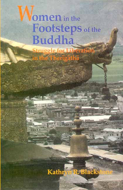 Women in the Footsteps of the Buddha: Struggle for Liberation in the Therigatha