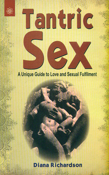 Tantric Sex: A Unique Guide to Love and Sexual Fulfilment