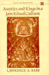 Ascetics and Kings in a Jain Ritual Culture: Foreword by Satyaranjan Banerjee