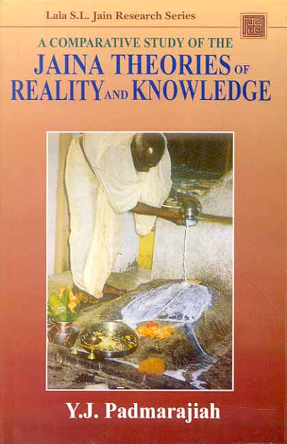 A Comparative Study of the Jaina Theories of Reality and Knowledge