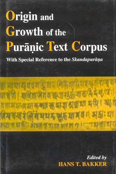 Origin and Growth of the Puranic Text Corpus: With Special Reference to the Skandapurana