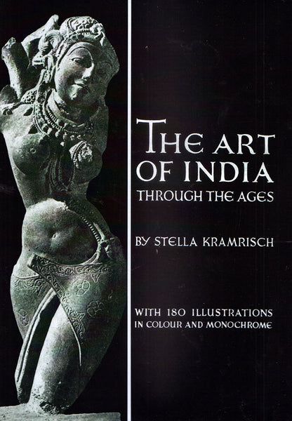 The Art of India Through the Ages: Traditions of Indian Sculpture Painting and Architecture: With 180 Illustrations in Colour and Monochrome