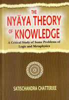 The Nyaya Theory of Knowledge: A Critical study of some problems of Logic and Metaphysics