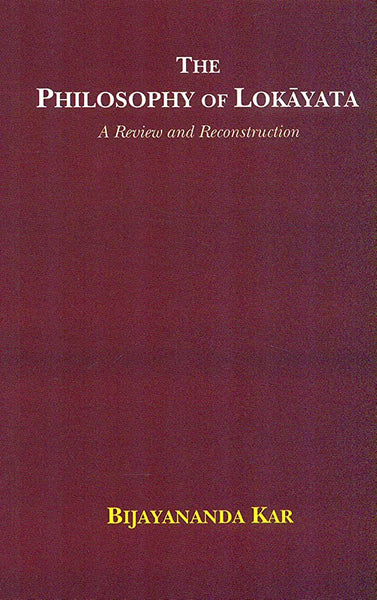 The Philosophy of Lokayata: A Review and Reconstruction
