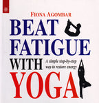 Beat Fatigue With Yoga: A simple step-by-step way to restore energy