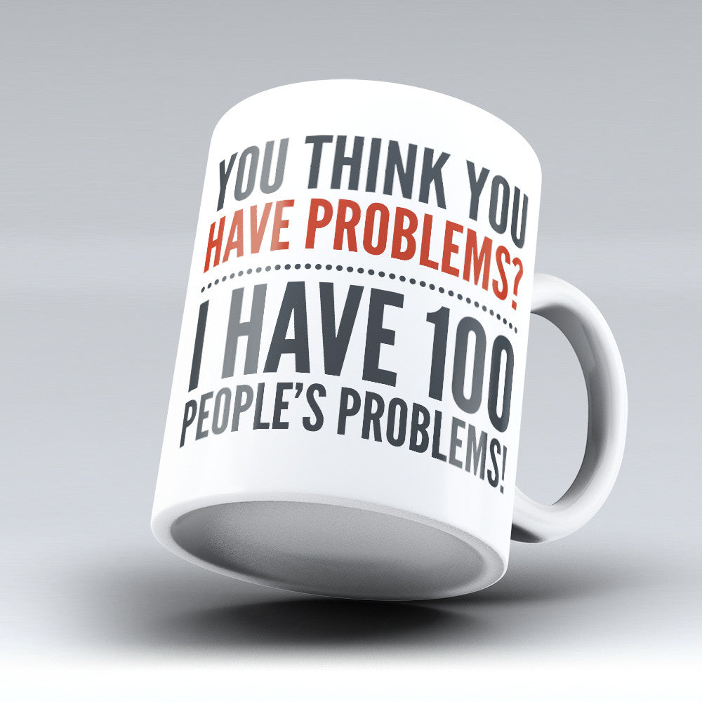 "Limited Edition - ""100 People's Problems"" 11oz Mug - Social Worker Mugs - Mugdom Coffee Mugs"