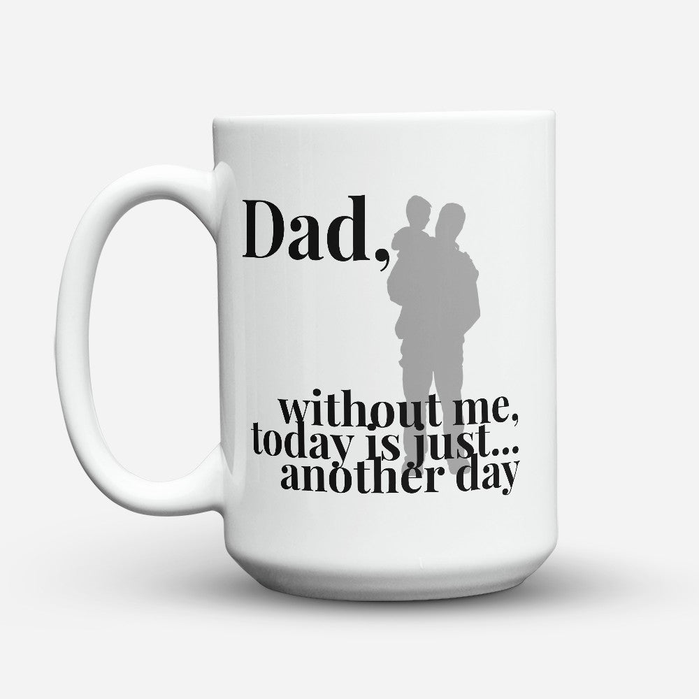 "Limited Edition - ""Another Day"" 15oz Mug - Father mugs - Mugdom Coffee Mugs"