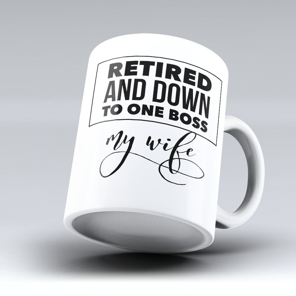 "Limited Edition - ""One Boss My Wife"" 11oz Mug - Retirement Mugs - Mugdom Coffee Mugs"