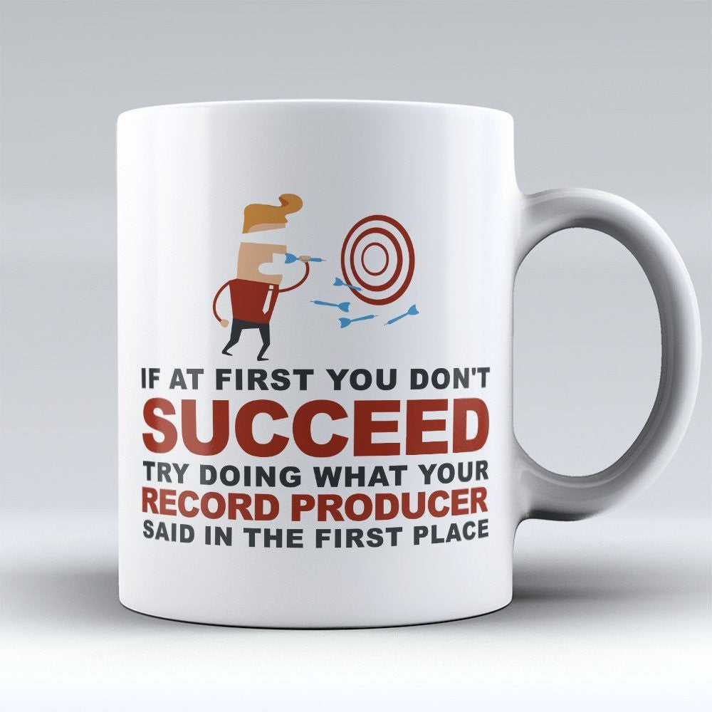 "Limited Edition - ""If At First You Don't Succeed, Try Doing What Your Record Producer Said"" 11oz Mug - Record Producer Mugs - Mugdom Coffee Mugs"