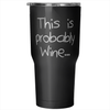 """Probably Wine"" - 30oz Stainless Tumbler"