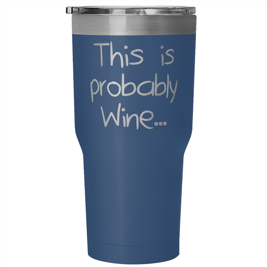 """Probably Wine"" - 30oz Stainless Tumbler - Tumblers - Mugdom Coffee Mugs"