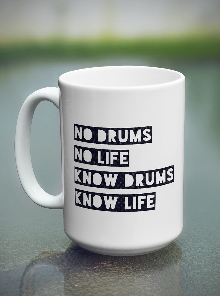 "Limited Edition - ""Know Drums Know Life"" 15oz Mug - Music Mugs - Mugdom Coffee Mugs"