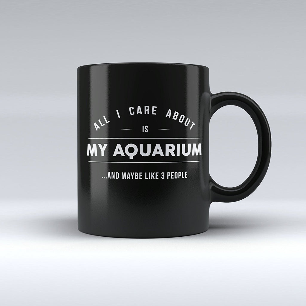 "Limited Edition - ""All I Care About Is My Acuarium"" 11oz Mug - Acuarium Mugs - Mugdom Coffee Mugs"