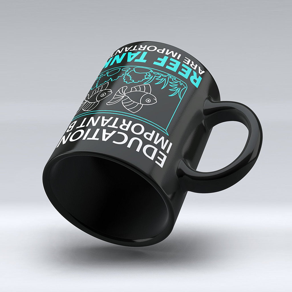 "Limited Edition - ""Education Is Importanter But Reef Tanks Importanter"" 11oz Mug - Acuarium Mugs - Mugdom Coffee Mugs"
