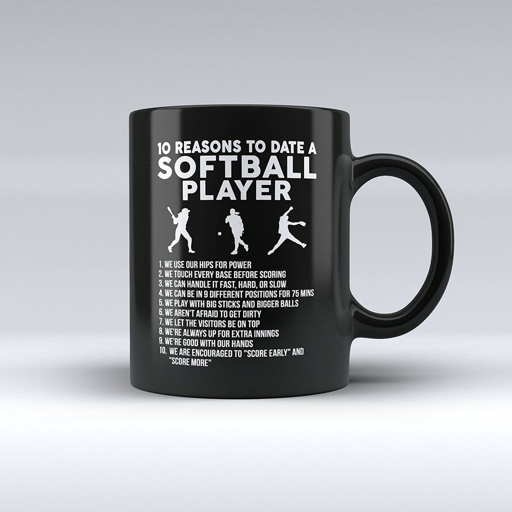 "Limited Edition - ""10 Reasons to Date a Softball Player"" 11oz Mug - Softball Mugs - Mugdom Coffee Mugs"