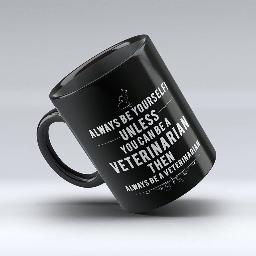 "Limited Edition - ""Always Be Your Self Veterinarian"" 11oz Mug - Veterinarian Mugs - Mugdom Coffee Mugs"
