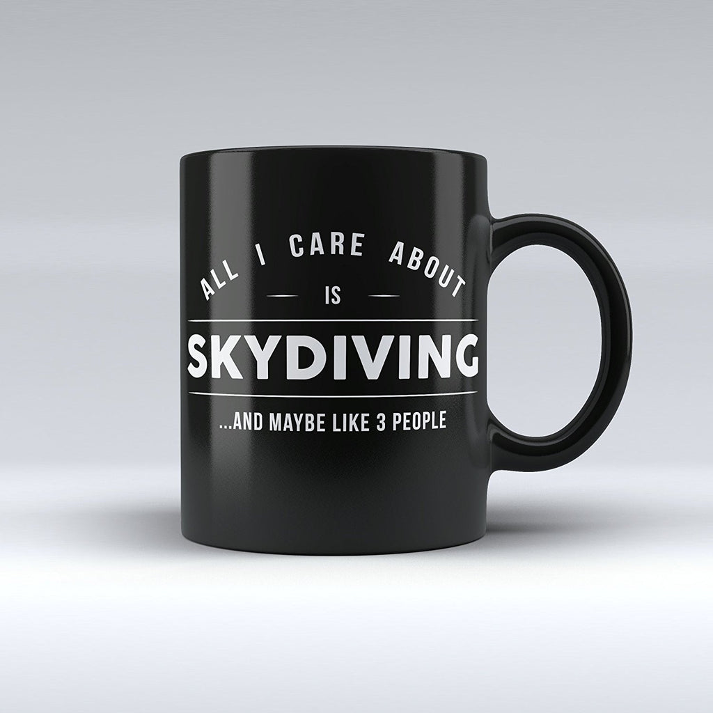 "Limited Edition - ""All I Care About Is Skydiving"" 11oz Mug - Sport Mugs - Mugdom Coffee Mugs"