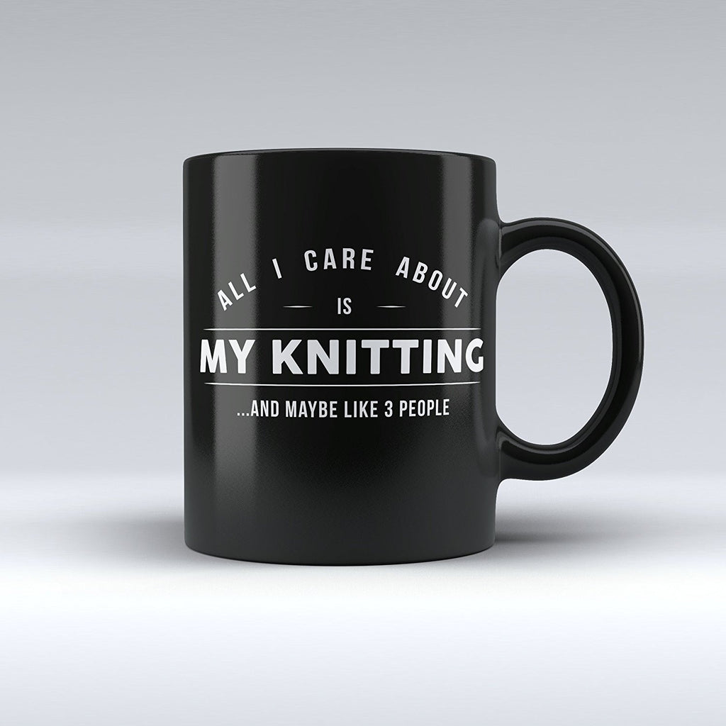 "Limited Edition - ""All I Care About Is My Knitting"" 11oz Mug - Knitting Mugs - Mugdom Coffee Mugs"