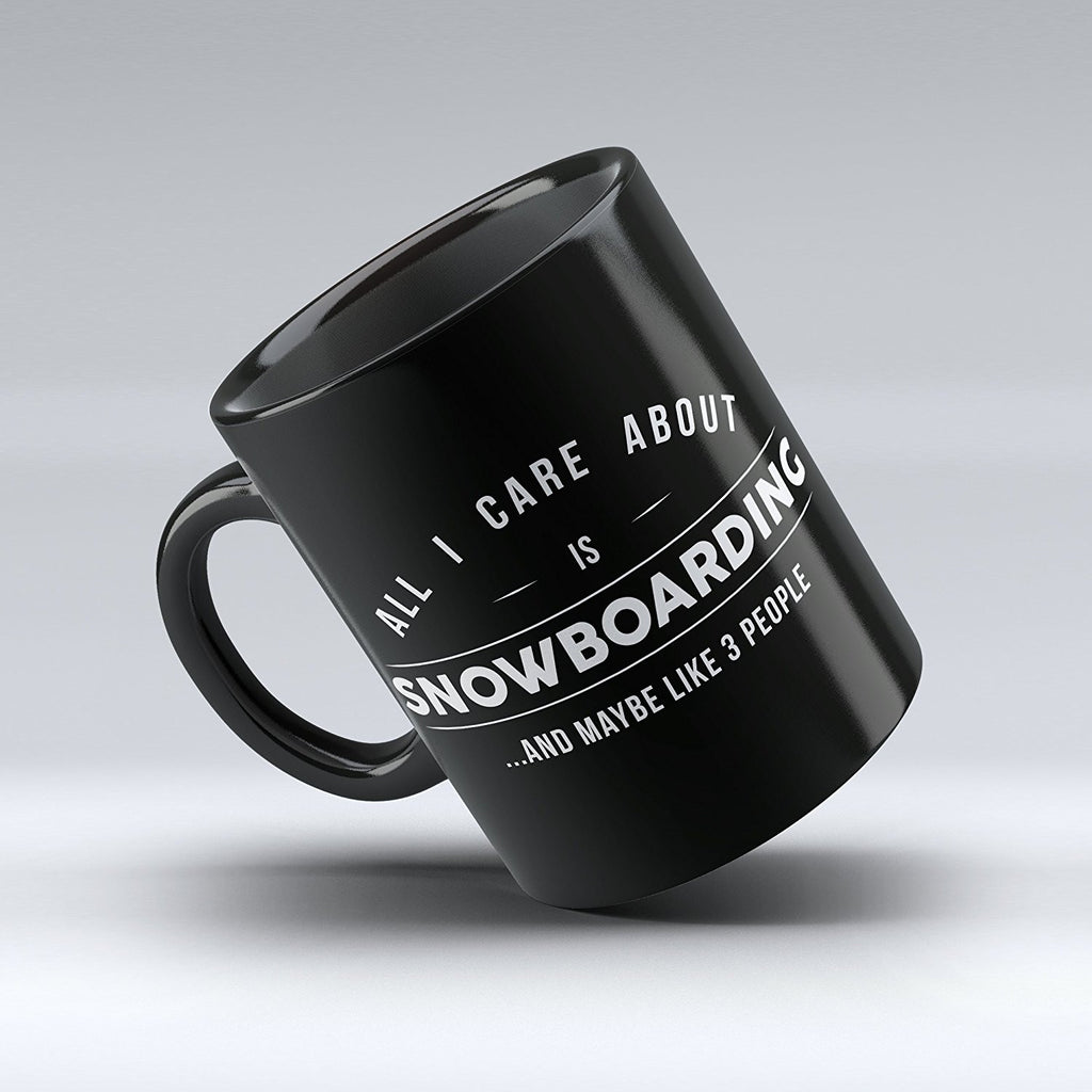 "Limited Edition - ""All I Care About Is Snowboarding"" 11oz Mug - Snowboarding Mugs - Mugdom Coffee Mugs"