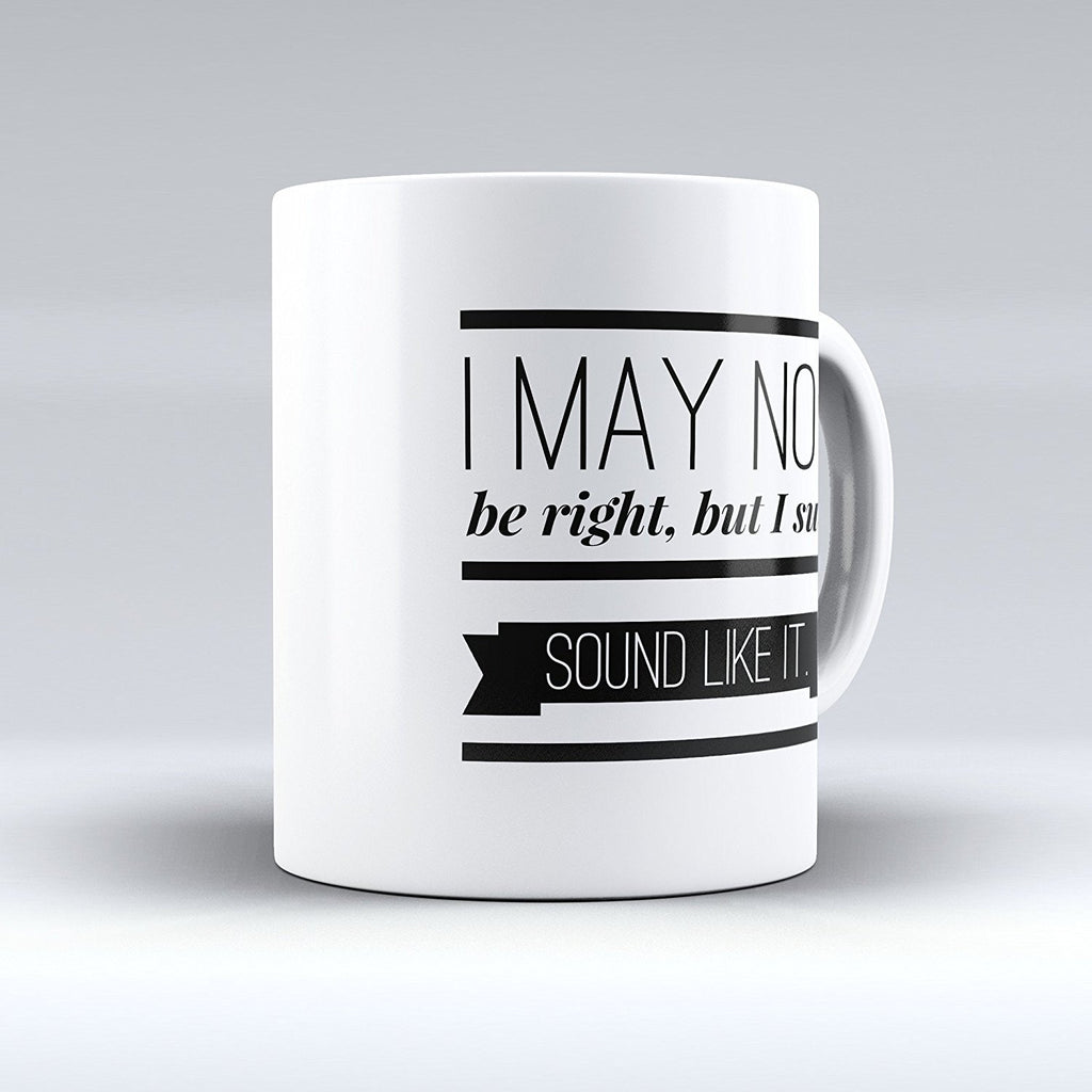 "Limited Edition - ""I May Not Be Right, but I Sure Sound Like it"" 11oz Mug - Lawyer Mugs - Mugdom Coffee Mugs"