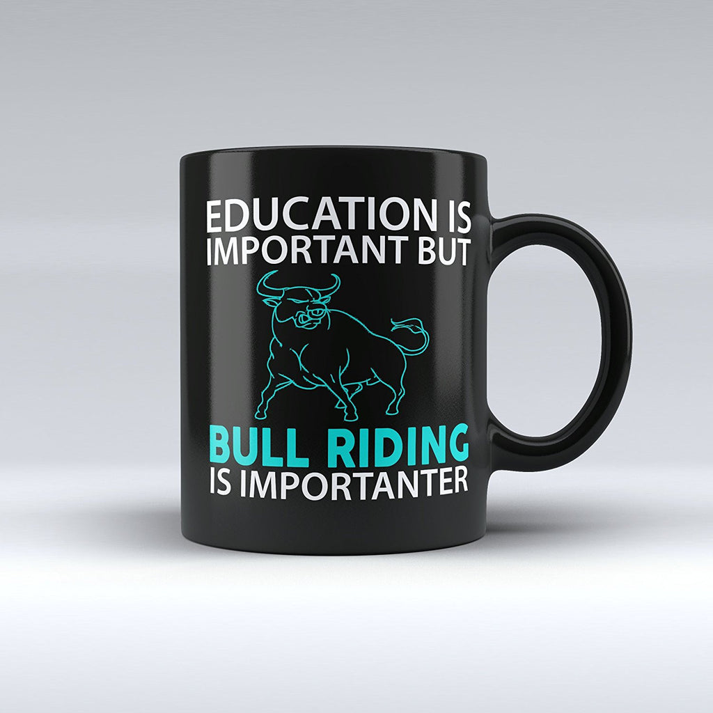 "Limited Edition - ""Bull Riding Is Importanter"" 11oz Mug - Sport Mugs - Mugdom Coffee Mugs"